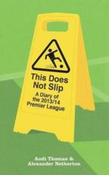 This Does Not Slip - A Diary of the 2013/14 Premier League (ISBN: 9780957141070)