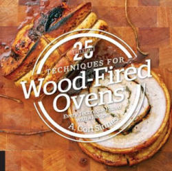 25 Essentials: Techniques for Wood-Fired Ovens (ISBN: 9781558328853)
