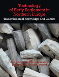 Technology of Early Settlement in Northern Europe - Jan Apel, Hakon Glorstad, Helena Knutsson (ISBN: 9781781795163)