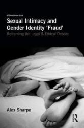 Sexual Intimacy and Gender Identity 'Fraud' - Reframing the Legal and Ethical Debate (ISBN: 9781138502550)