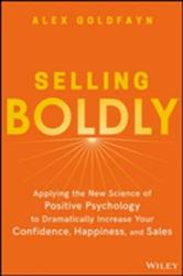 Selling Boldly - Applying the New Science of Positive Psychology to Dramatically Increase Your Confidence, Happiness, and Sales (ISBN: 9781119436331)