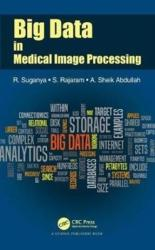 Big Data in Medical Image Processing (ISBN: 9781138557246)