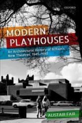 Modern Playhouses - An Architectural History of Britain's New Theatres, 1945 - 1985 (ISBN: 9780198807476)