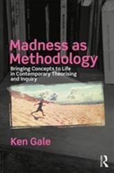 Madness as Methodology - Bringing Concepts to Life in Contemporary Theorising and Inquiry (ISBN: 9781138066021)