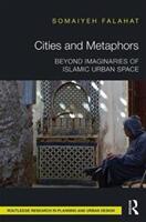 Cities and Metaphors - Beyond Imaginaries of Islamic Urban Space (ISBN: 9780415728225)