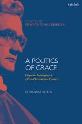Politics of Grace - Hope for Redemption in a Post-Christendom Context (ISBN: 9780567679840)