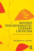 Beyond Psychoanalytic Literary Criticism - Between Literature and Mind (ISBN: 9780815377283)