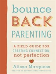 Bounceback Parenting - A Field Guide for Creating Connection Not Perfection (ISBN: 9780143131779)