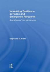Increasing Resilience in Police and Emergency Personnel - Strengthening Your Mental Armor (ISBN: 9781138643673)