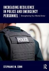Increasing Resilience in Police and Emergency Personnel - Strengthening Your Mental Armor (ISBN: 9781138643680)