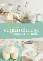 Homemade Vegan Cheese, Yoghurt and Milk (ISBN: 9781911621003)