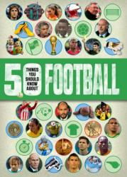 50 things you should know about: Football (ISBN: 9781784932800)