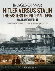 Hitler versus Stalin: The Eastern Front 1944-1945: Warsaw to Berlin - Rare Photographs from Wartime Archives (ISBN: 9781473862593)