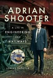 Adrian Shooter - A Life in Engineering and Railways (ISBN: 9781473893191)