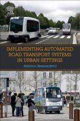 Implementing Automated Road Transport Systems in Urban Settings (ISBN: 9780128129937)