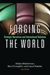 Forging the World - Strategic Narratives and International Relations (ISBN: 9780472037049)