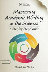 Mastering Academic Writing in the Sciences - A Step-by-Step Guide (ISBN: 9781498701471)