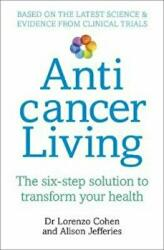Anticancer Living - The Six Step Solution to Transform Your Health (ISBN: 9781785040757)