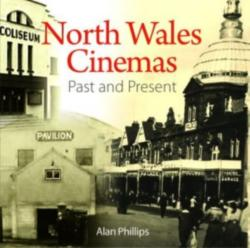 Compact Wales: North Wales Cinemas - Past and Present - Alan Phillips (ISBN: 9781845242800)