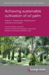 Achieving Sustainable Cultivation of Oil Palm Volume 1: Introduction, Breeding and Cultivation Techniques - Introduction, Breeding and Cultivation Te (ISBN: 9781786761040)