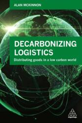 Decarbonizing Logistics - Distributing Goods in a Low Carbon World (ISBN: 9780749483807)