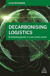 Decarbonizing Logistics - Distributing Goods in a Low Carbon World (ISBN: 9780749480479)