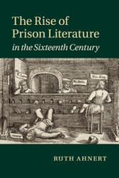 Rise of Prison Literature in the Sixteenth Century - AHNERT RUTH (ISBN: 9781108438797)