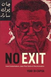 No Exit - Arab Existentialism, Jean-Paul Sartre, and Decolonization (ISBN: 9780226503509)