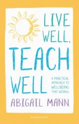 Live Well, Teach Well: A practical approach to wellbeing that works (ISBN: 9781472949790)