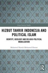 Hizbut Tahrir Indonesia and Political Islam - Identity, Ideology and Religio-Political Mobilization (ISBN: 9780815375289)