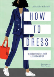 How to Dress - Secret styling tips from a fashion insider (ISBN: 9781911595717)