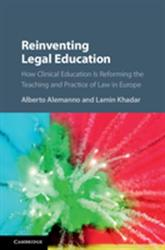 Reinventing Legal Education - How Clinical Education Is Reforming the Teaching and Practice of Law in Europe (ISBN: 9781107163041)