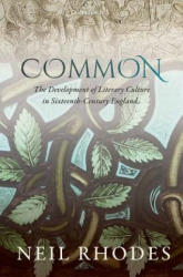 Common: The Development of Literary Culture in Sixteenth-Century England (ISBN: 9780198704102)