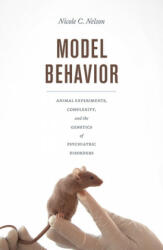 Model Behavior - Animal Experiments, Complexity, and the Genetics of Psychiatric Disorders (ISBN: 9780226546087)