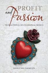 Profit and Passion - Transactional Sex in Colonial Mexico (ISBN: 9780520297319)