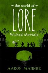 World of Lore, Volume 2: Wicked Mortals - Aaron Mahnke (ISBN: 9781472251602)