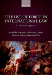 Use of Force in International Law - A Case-Based Approach (ISBN: 9780198784364)