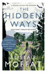 Hidden Ways - Scotland's Forgotten Roads (ISBN: 9781786891037)