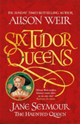 Six Tudor Queens: Jane Seymour, The Haunted Queen (ISBN: 9781472227676)