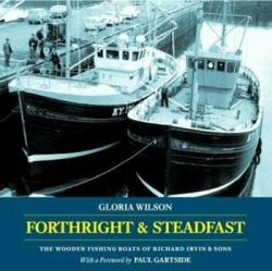Forthright Steadfast The Wooden Fishing Boats of Richard Irvin Sons (ISBN: 9781907206412)