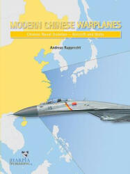 Modern Chinese Warplanes: Chinese Naval Aviation - Aircraft and Units - Andreas Rupprecht (ISBN: 9780997309256)