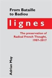 From Bataille to Badiou - Lignes, the preservation of Radical French Thought, 1987-2017 (ISBN: 9781786940438)