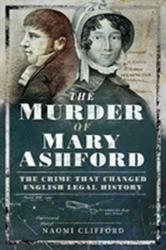 Murder of Mary Ashford - The Crime that Changed English Legal History (ISBN: 9781473863385)