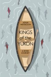 Kings of the Yukon - Adam Weymouth (ISBN: 9780241270400)