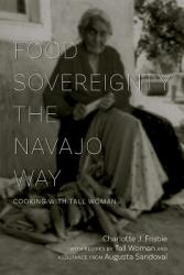 Food Sovereignty the Navajo Way - Cooking with Tall Woman (ISBN: 9780826358875)