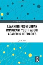 Learning from Urban Immigrant Youth About Academic Literacies (ISBN: 9781138578890)