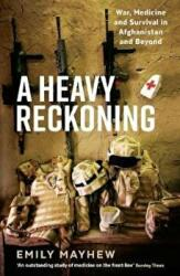Heavy Reckoning - War, Medicine and Survival in Afghanistan and Beyond (ISBN: 9781781255865)