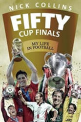 Fifty Cup Finals - My Life In Football (ISBN: 9781785313905)