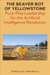 The Beaver Bot of Yellowstone: Pure-Play Leadership for the Artificial Intelligence Revolution (ISBN: 9781785270581)