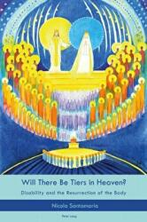 Will There Be Tiers in Heaven? - Disability and the Resurrection of the Body (ISBN: 9781788742436)